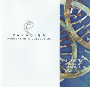 Paradigm Ambient Hits Collection: The Greatest Praise and Worship Choruses - front